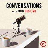 Conversations with Adam Rosh, MD