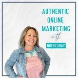 Authentic Online Marketing with Ruthie Gray