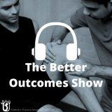 The Better Outcomes Show