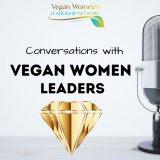 Conversations with Vegan Women Leaders