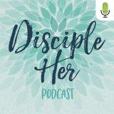 Disciple Her Podcast
