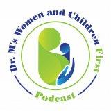 Dr. M's Women and Children First Podcast