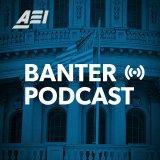 Banter: An AEI Podcast