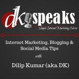 DKSpeaks Podcast: Internet Marketing, Blogging and Social Media Tips