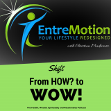 ENTREMOTION - Shift from How to Wow! Move towards your definition of success one step at a time.