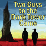 Two Guys to the Dark Tower Came