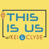 This Is Us Podcast with Kei & Clyde