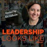 Leadership Looks Like Podcast