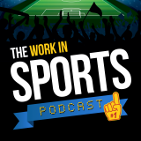 The Work in Sports Podcast - Insider Advice for Sports Careers