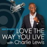 Love The Way You Live with Charlie Lewis