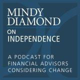 Mindy Diamond on Independence: A Podcast for Financial Advisors Considering Change