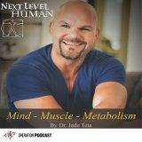 The Next Level Human Podcast | Weight Loss | Metabolism | Diet | Fitness | Mindset I Relationships I