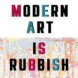 Modern Art is Rubbish