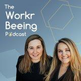The Workr Beeing Podcast