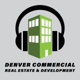 Denver Commercial Real Estate and Development Podcast