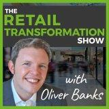 Retail Transformation Show with Oliver Banks
