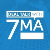 Deal Talk with 7MA