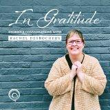 In Gratitude Stories & Conversations with Rachel DesRochers