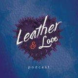 INTRODUCING 'LEATHER & LOVE' – THE PERFECT PODCAST NEWS FOR A PERFECT VALENTINE'S DAY!