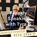 Frankly Speaking with Tyra G