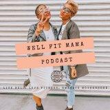 Well Fit Mama Podcast