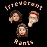 Irreverent Rants