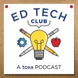 TCEA's Ed Tech Club Podcast
