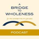 A Bridge To Wholeness