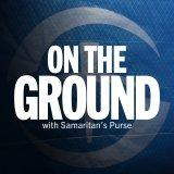 On the Ground with Samaritan's Purse
