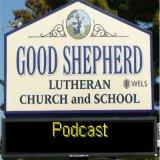 Good Shepherd Lutheran (WELS) Worship Podcast