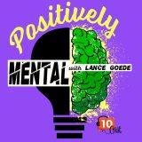 Positively Mental with Lance Goede