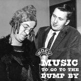 Music to Go to the Dump By