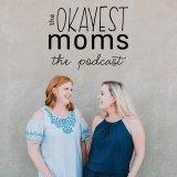 Okayest Moms: The Podcast
