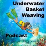 The Under Water Basket Weaving Podcast
